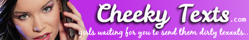 Girls want to text you. Click now and visit CheekyTexts.com
